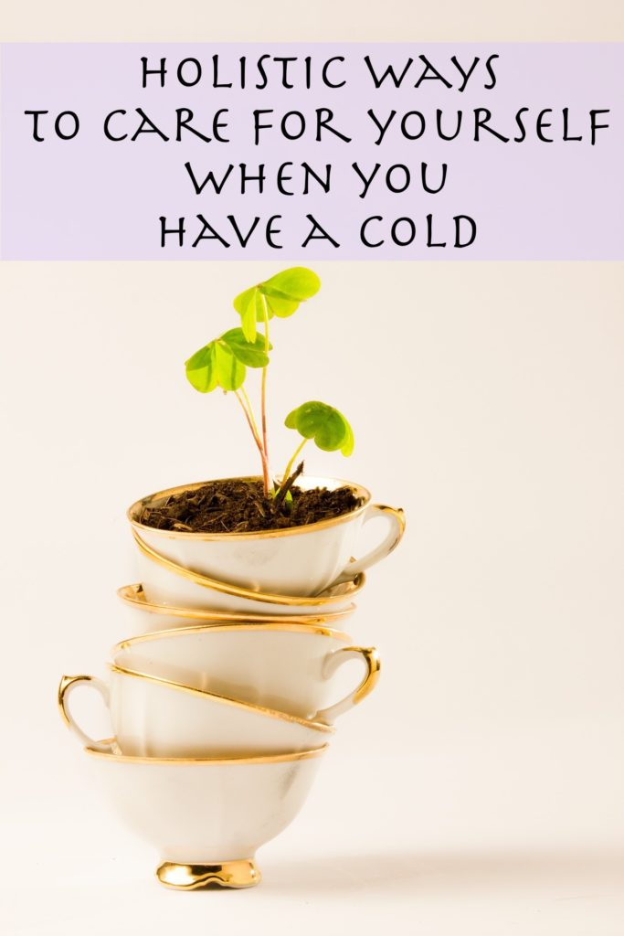 holistic ways to care for yourself when you have a cold