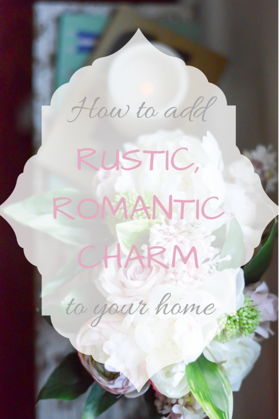 How to Add Rustic, Romantic Charm to Your Home